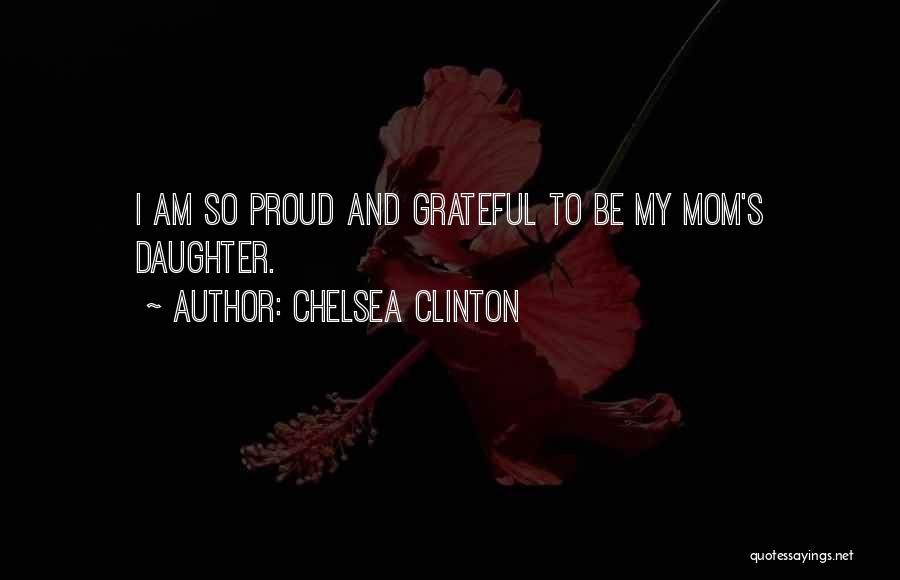 Mom And Daughter Quotes By Chelsea Clinton