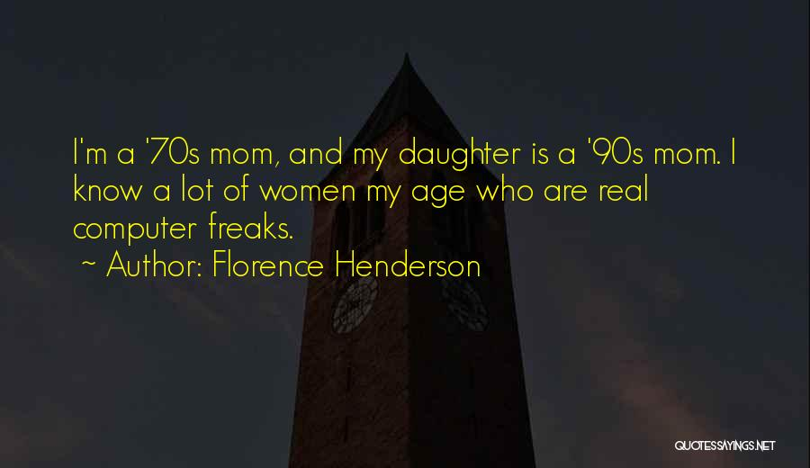 Mom And Daughter Quotes By Florence Henderson