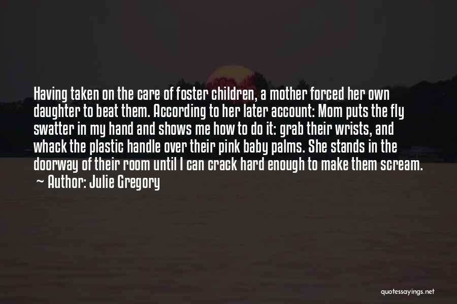 Mom And Daughter Quotes By Julie Gregory