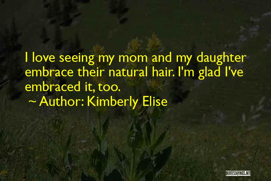 Mom And Daughter Quotes By Kimberly Elise