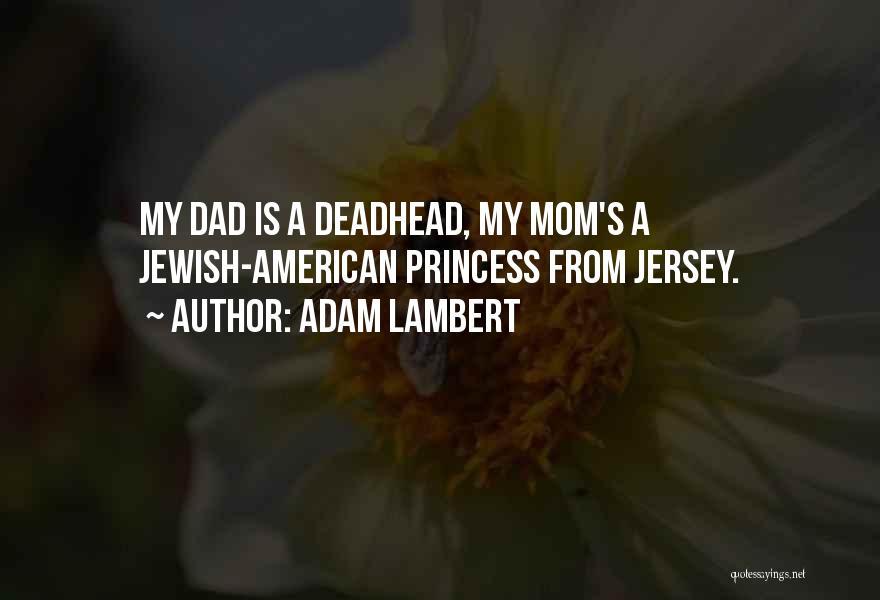 Mom N Dad Quotes By Adam Lambert