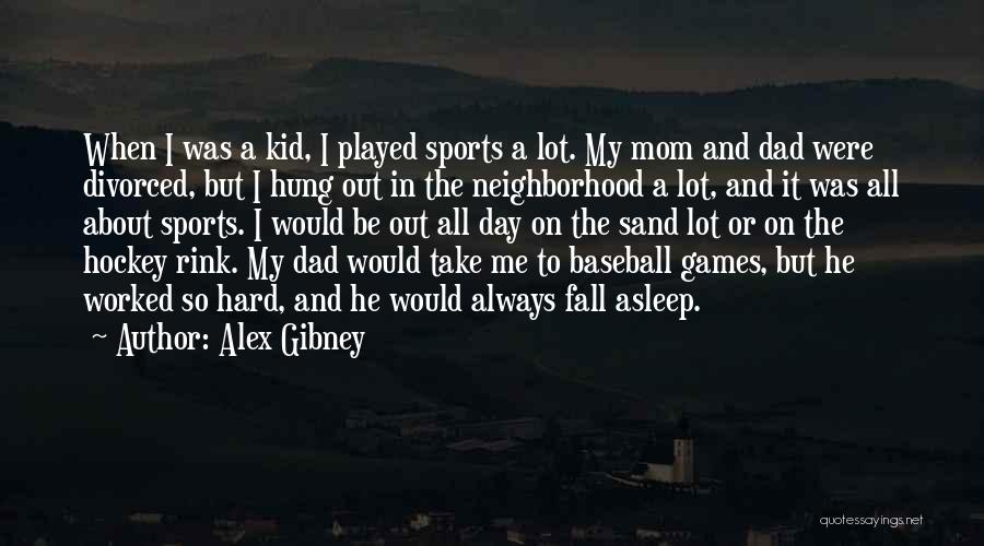 Mom N Dad Quotes By Alex Gibney