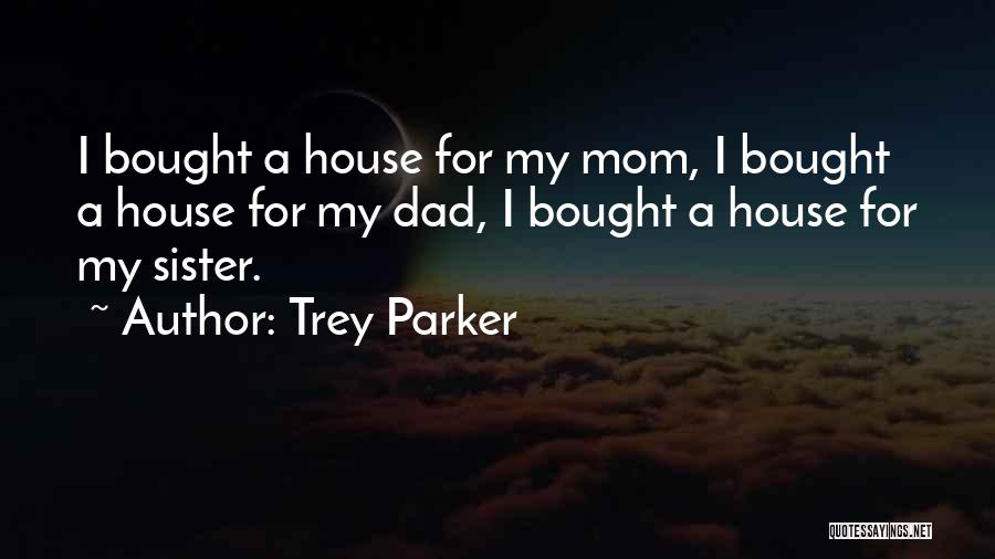Mom N Dad Quotes By Trey Parker