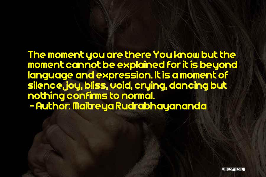 Moment Of Silence Quotes By Maitreya Rudrabhayananda