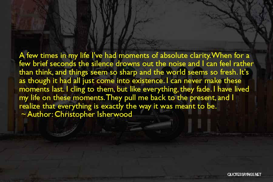 Moments Never Come Back Quotes By Christopher Isherwood