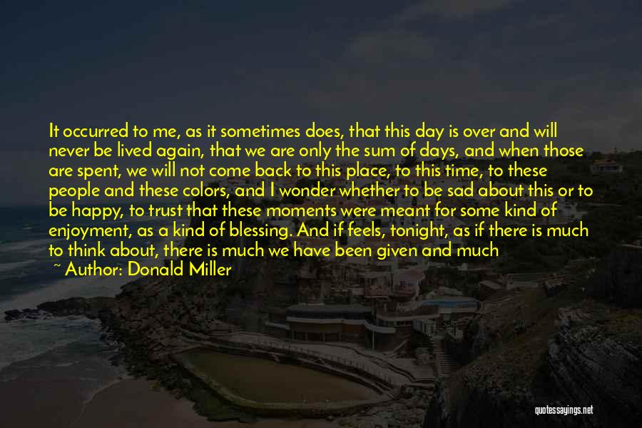 Moments Never Come Back Quotes By Donald Miller