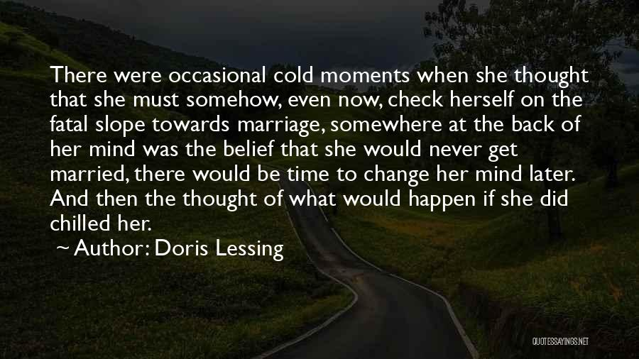 Moments Never Come Back Quotes By Doris Lessing