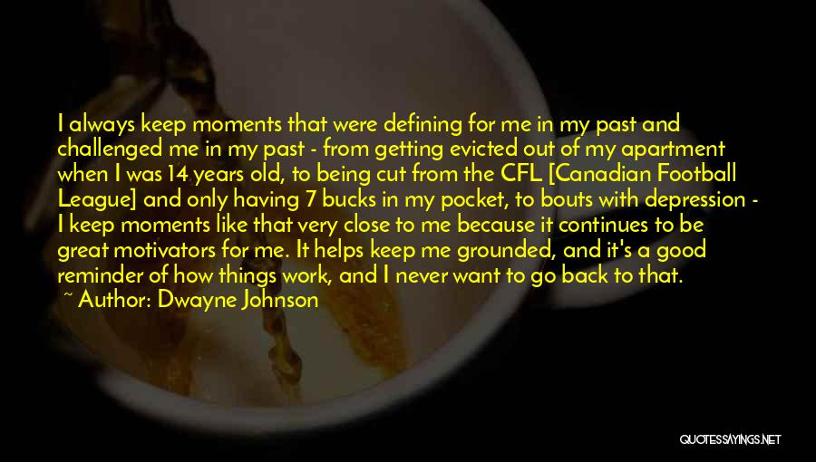 Moments Never Come Back Quotes By Dwayne Johnson