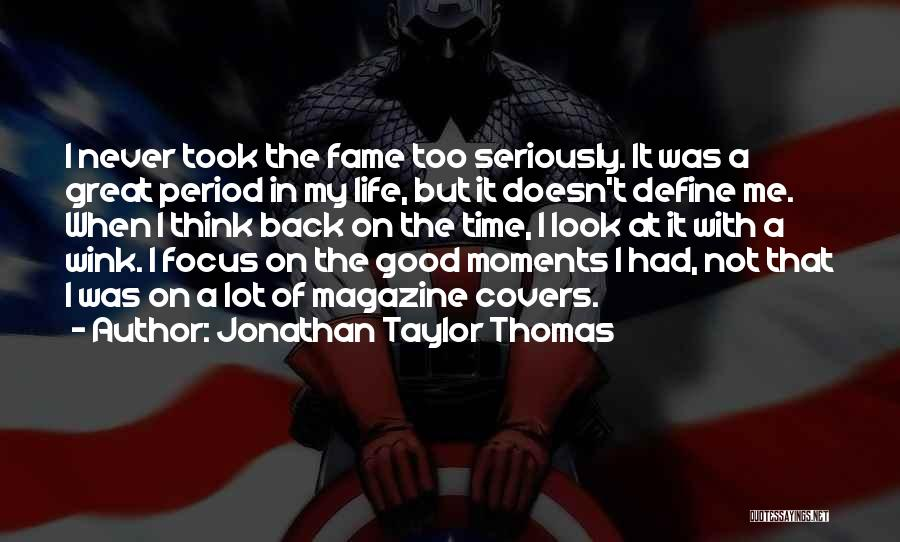 Moments Never Come Back Quotes By Jonathan Taylor Thomas