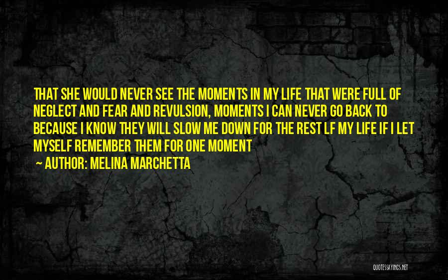 Moments Never Come Back Quotes By Melina Marchetta