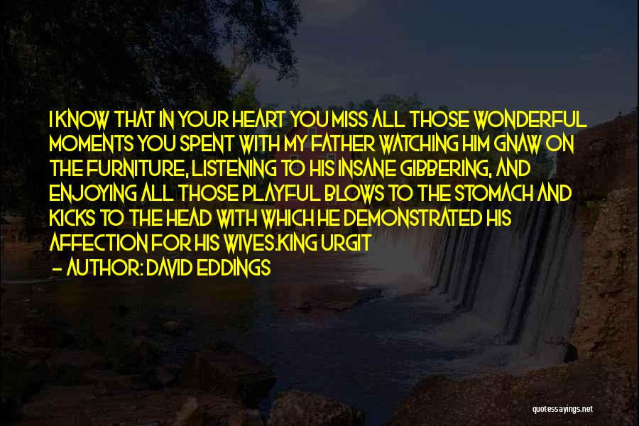 Moments Spent With Him Quotes By David Eddings