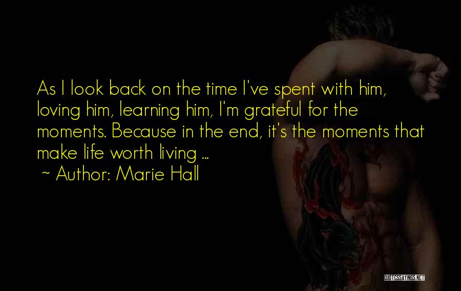 Moments Spent With Him Quotes By Marie Hall