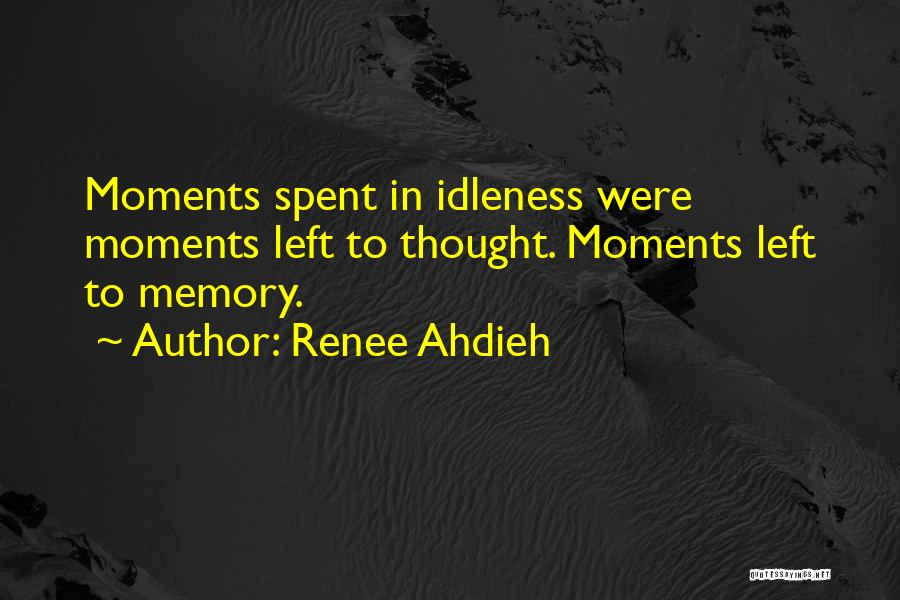 Moments Spent With Him Quotes By Renee Ahdieh