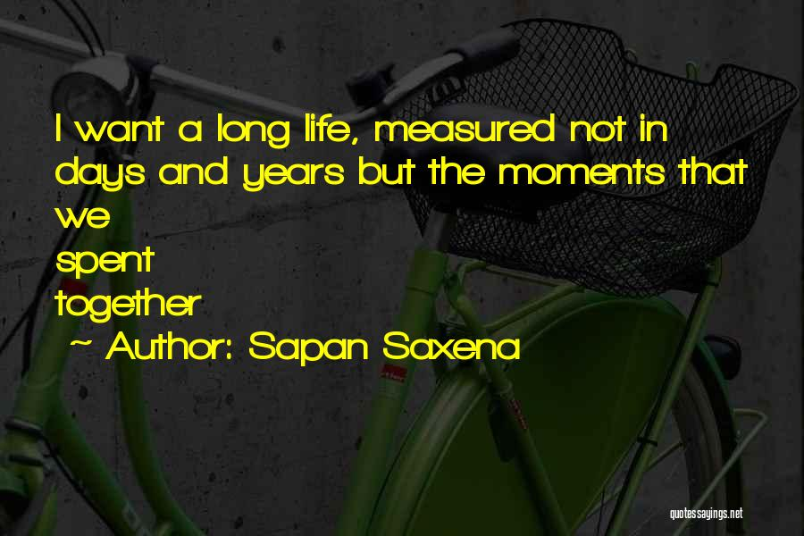 Moments Spent With Him Quotes By Sapan Saxena
