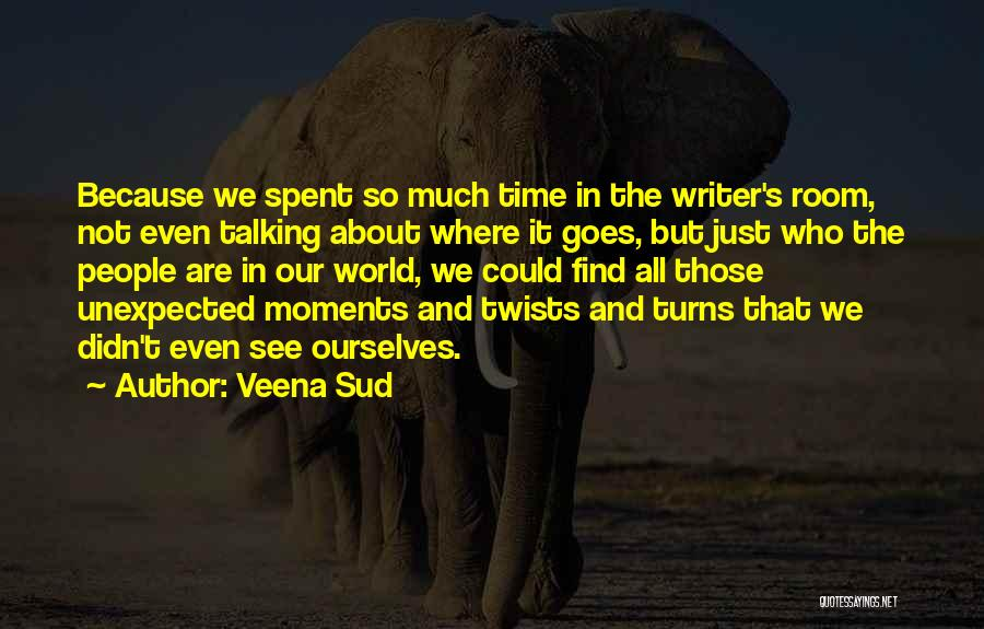 Moments Spent With Him Quotes By Veena Sud