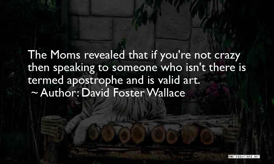Moms Doing It All Quotes By David Foster Wallace