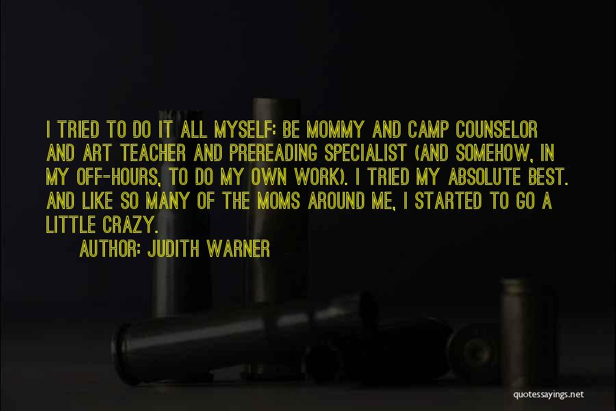 Moms Doing It All Quotes By Judith Warner