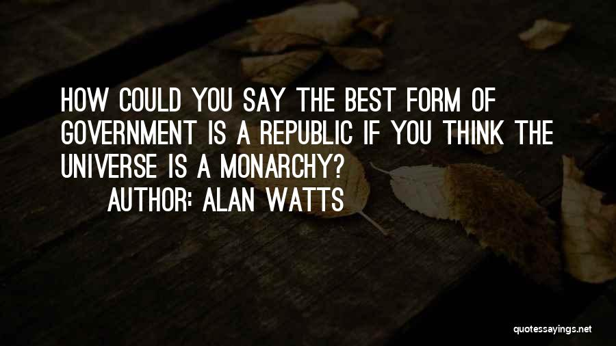 Monarchy Quotes By Alan Watts