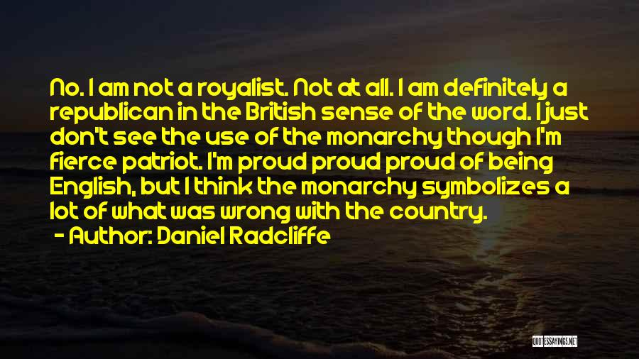 Monarchy Quotes By Daniel Radcliffe