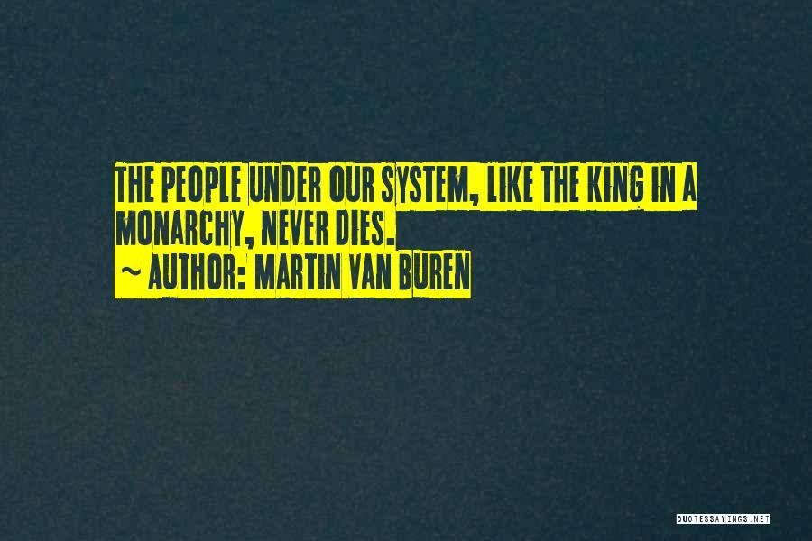 Monarchy Quotes By Martin Van Buren