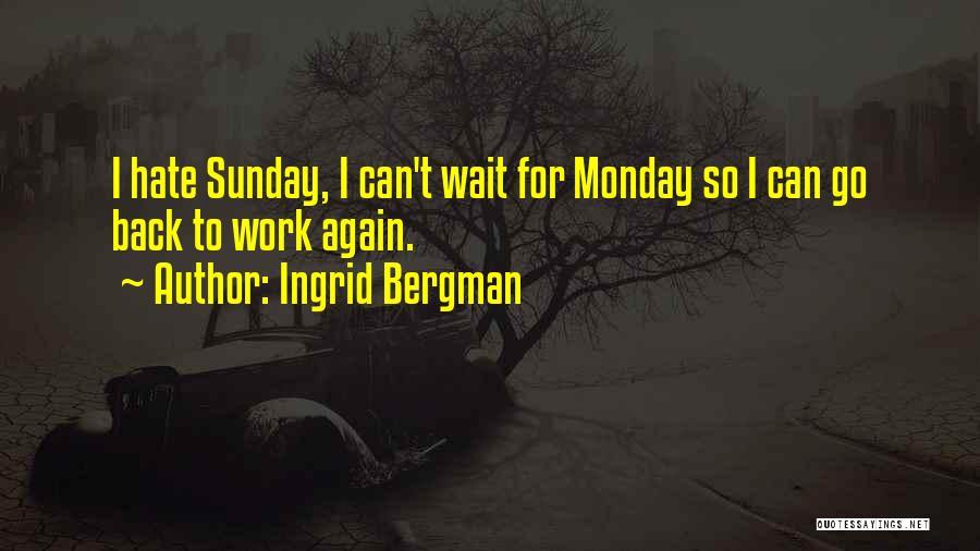 Monday Back To Work Quotes By Ingrid Bergman