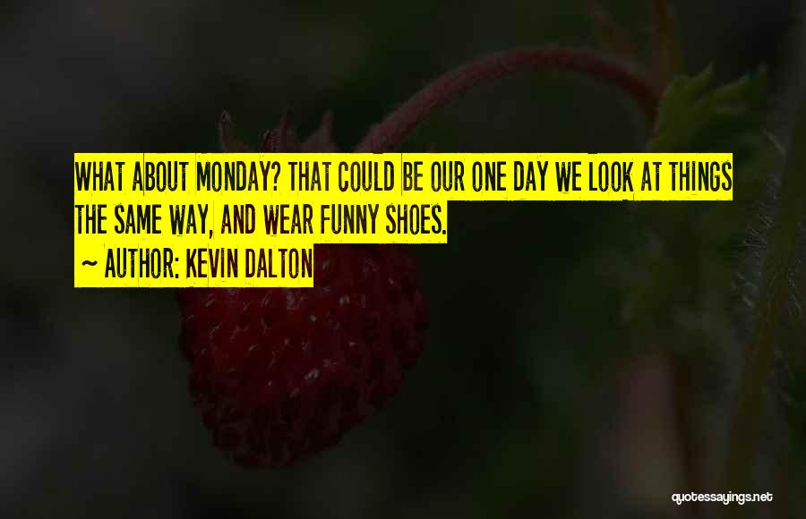 Monday Funny Quotes By Kevin Dalton