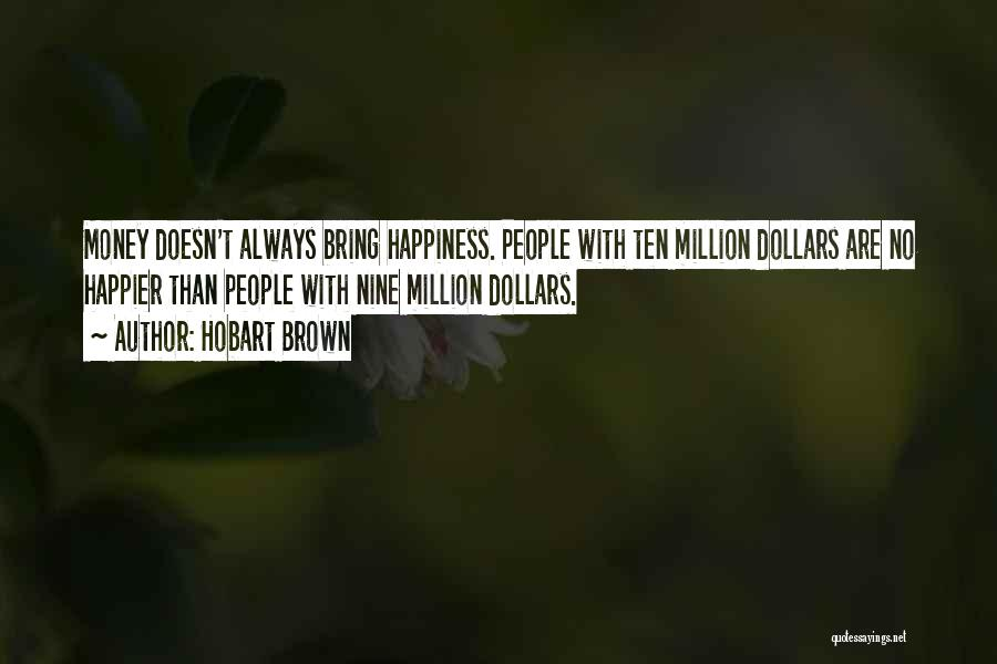 Money And Happiness Funny Quotes By Hobart Brown