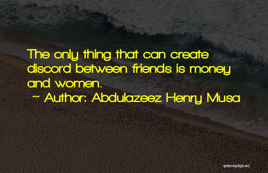 Money Between Friends Quotes By Abdulazeez Henry Musa