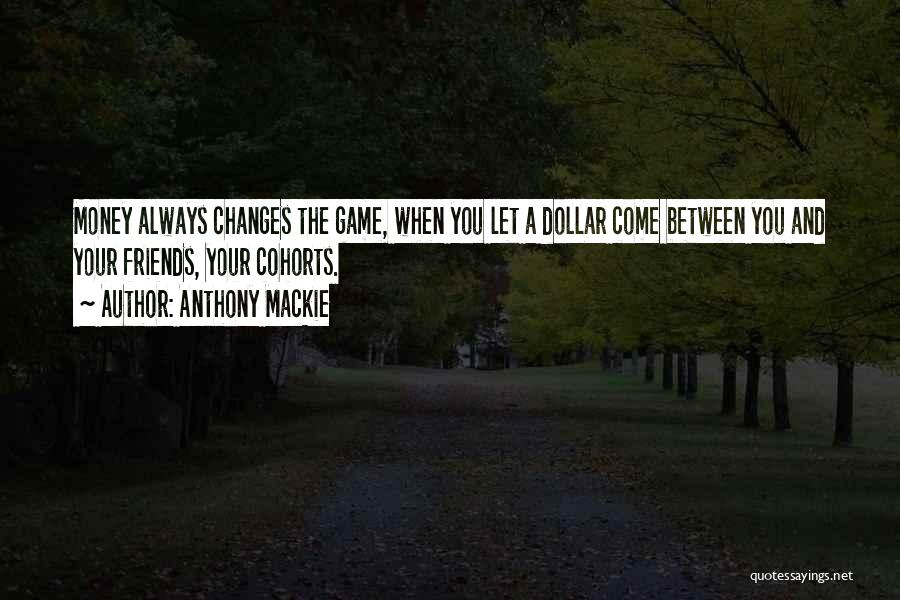 Money Between Friends Quotes By Anthony Mackie