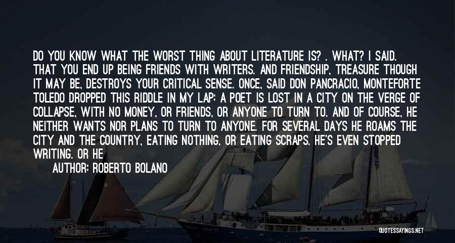 Money Destroys Friendship Quotes By Roberto Bolano