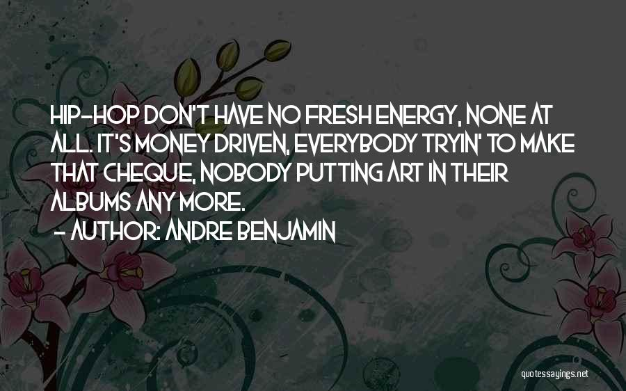 Money Driven Quotes By Andre Benjamin