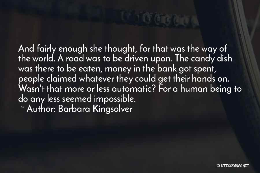 Money Driven Quotes By Barbara Kingsolver
