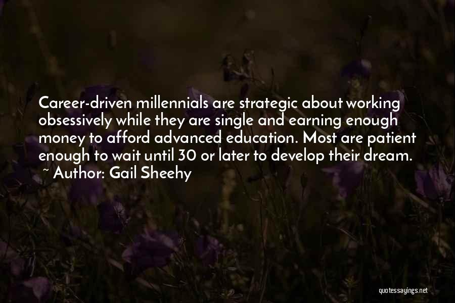 Money Driven Quotes By Gail Sheehy
