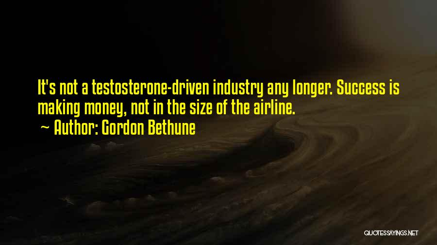 Money Driven Quotes By Gordon Bethune