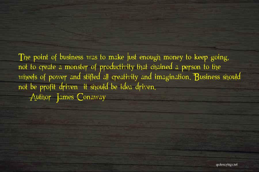 Money Driven Quotes By James Conaway