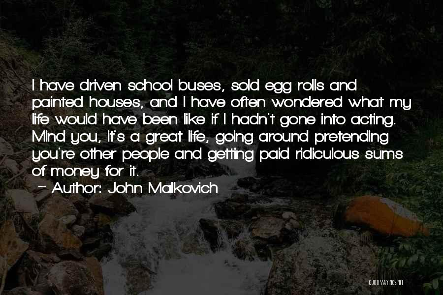 Money Driven Quotes By John Malkovich