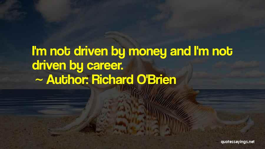 Money Driven Quotes By Richard O'Brien