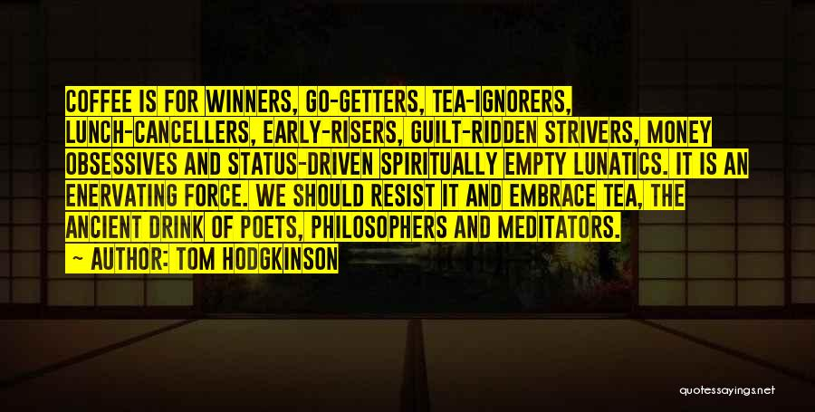 Money Driven Quotes By Tom Hodgkinson
