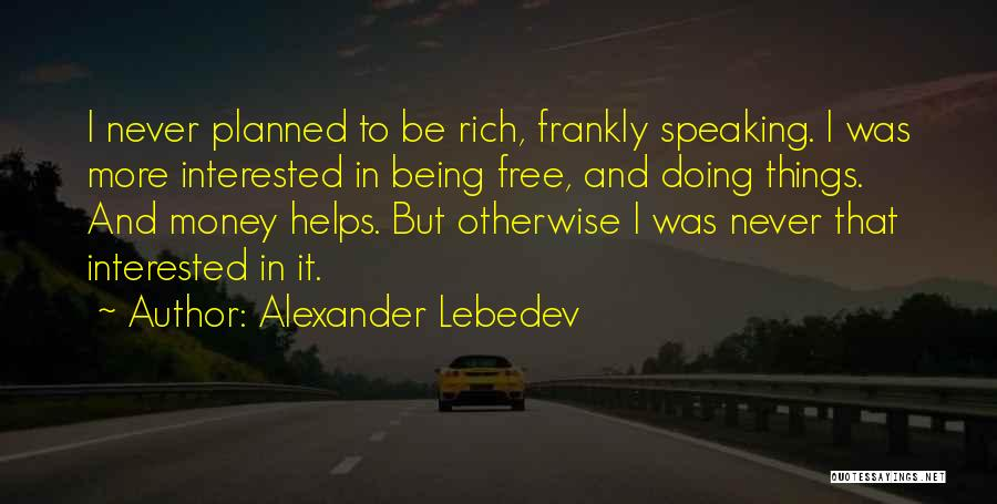 Money Helps Quotes By Alexander Lebedev