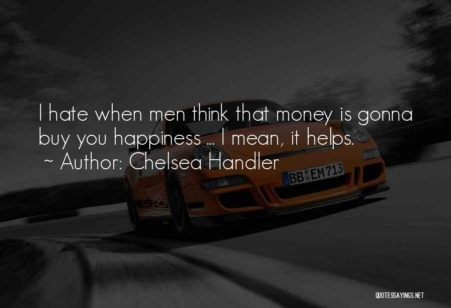Money Helps Quotes By Chelsea Handler
