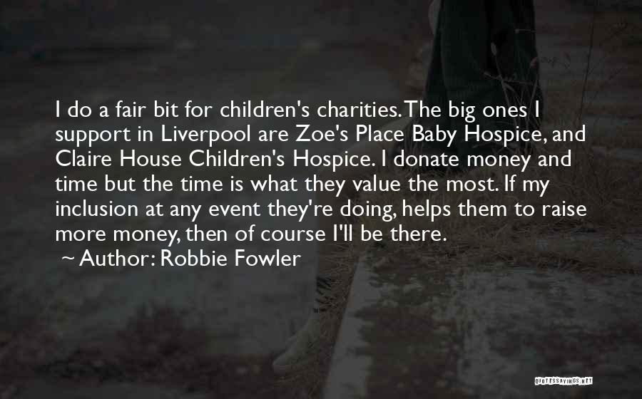 Money Helps Quotes By Robbie Fowler