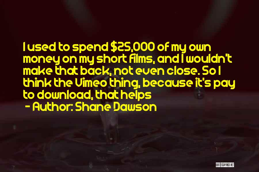 Money Helps Quotes By Shane Dawson