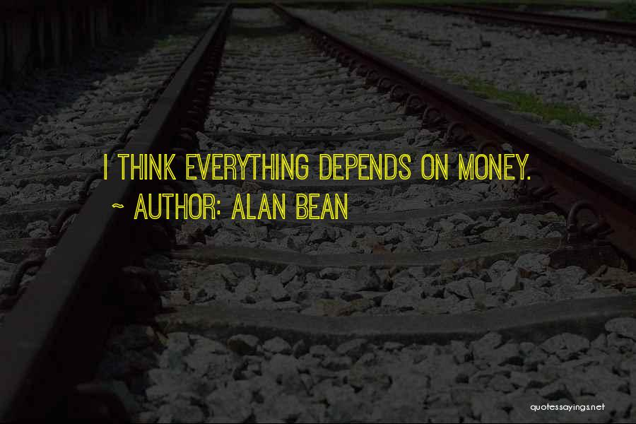 Money Is Everything For Me Quotes By Alan Bean