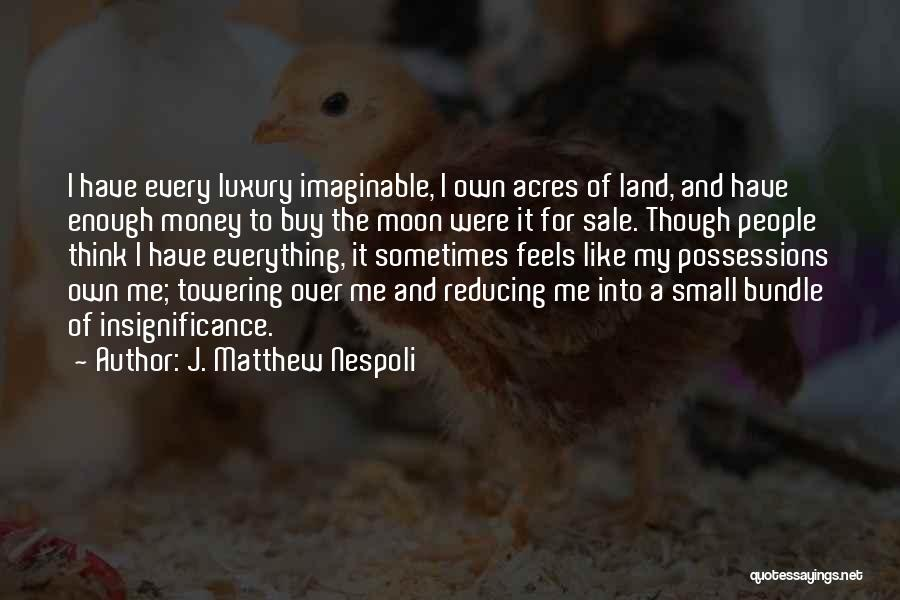 Money Is Everything For Me Quotes By J. Matthew Nespoli