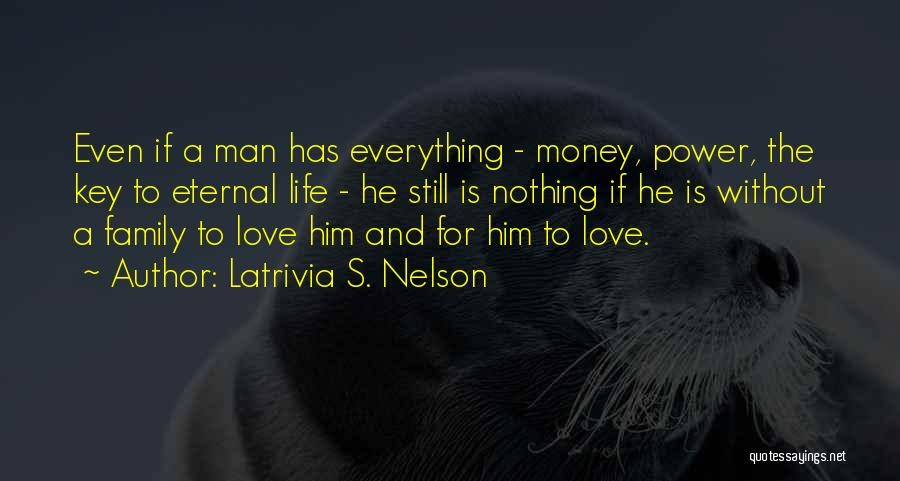 Money Is Everything For Me Quotes By Latrivia S. Nelson