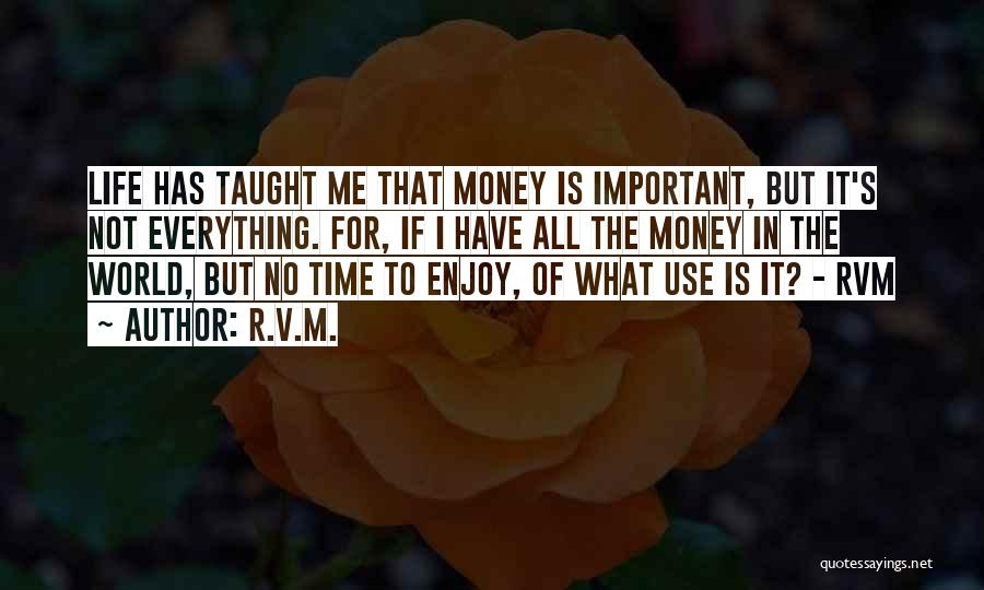 Money Is Everything For Me Quotes By R.v.m.
