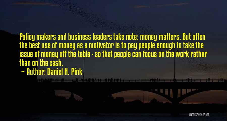 Money Issue Quotes By Daniel H. Pink