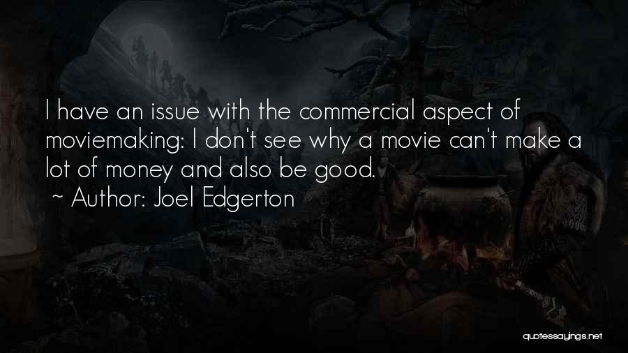 Money Issue Quotes By Joel Edgerton
