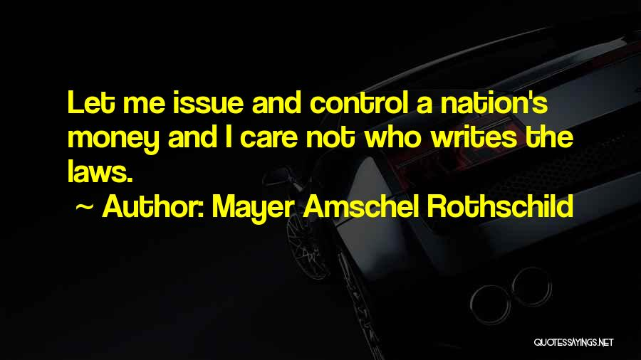 Money Issue Quotes By Mayer Amschel Rothschild
