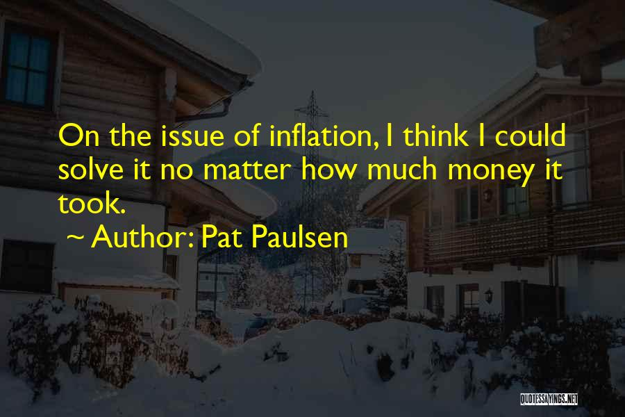 Money Issue Quotes By Pat Paulsen
